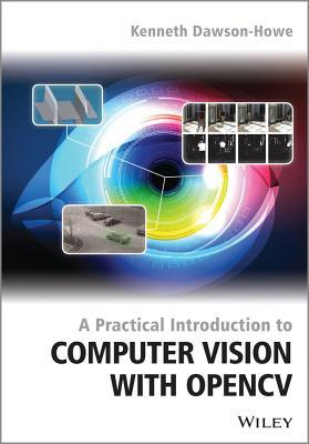 A Practical Introduction to Computer Vision with Opencv by Kenneth Dawson-Howe