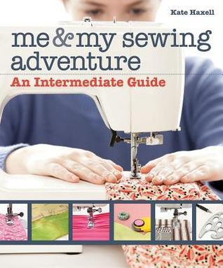 Me and My Sewing Adventure: An Intermediate Guide