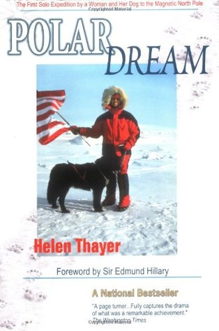 Polar Dream: The First Solo Expedition by a Woman and Her Dog to the Magnetic North Pole