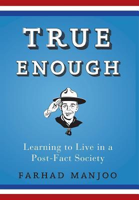True Enough by Farhad Manjoo