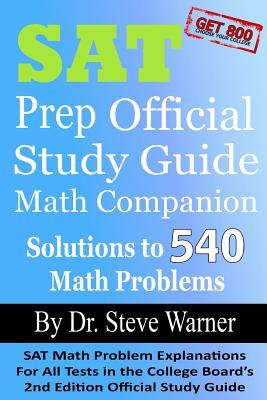 SAT Prep Official Study Guide Math Companion: SAT Math Problem Explanations for All Tests in the College Board's 2nd Edition Official Study Guide
