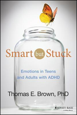Ebook Smart But Stuck: Emotions in Teens and Adults with ADHD by Thomas E. Brown DOC!
