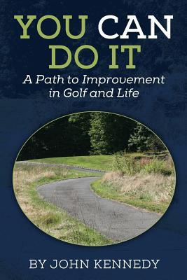 You Can Do It: A Path to Impovement in Golf and Life