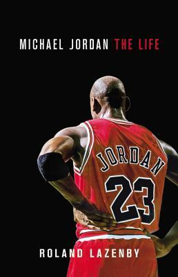 michael jordan the life by roland lazenby