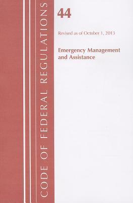 Code of Federal Regulations, Title 44: (Emergency Management and Assistance) Federal Emergency Management Agency: Revised 10/13