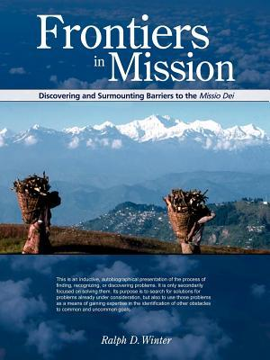 Frontiers In Mission: Discovering And Surmounting Barriers To The Missio Dei