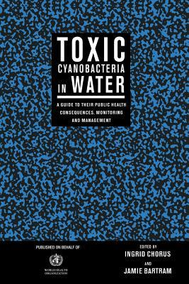 Toxic Cyanobacteria: A Guide to Public Health Consequences and their Management in Water Resources and Supplies