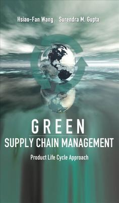Green Supply Chain Management: Product Life Cycle Approach Green Supply Chain Management: Product Life Cycle Approach