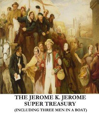 The Jerome K. Jerome Super Treasury (Including Three Men in a Boat)