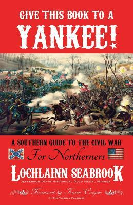 Give This Book to a Yankee!: A Southern Guide to the Civil War for Northerners