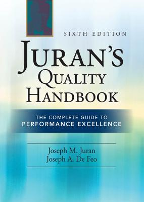 Juran's Quality Handbook: The Complete Guide to Performance Juran's Quality Handbook: The Complete Guide to Performance Excellence 6/E Excellence 6/E