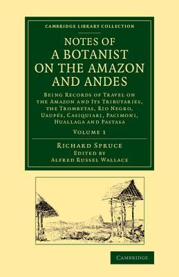 Notes of a Botanist on the Amazon and Andes: Being Records of Travel on the Amazon and Its Tributaries, the Trombetas, Rio Negro, Uaupes, Casiquiari,
