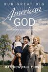 Our Great Big American God: A Short History of Our Ever-Growing Deity