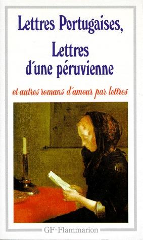 Lettres Portugaises, Lettres d'une Péruvienne, et autres romans d'amour par lettres