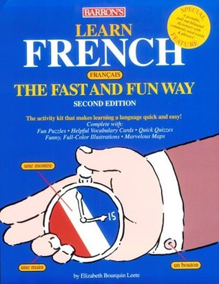 Learn French the Fast and Fun Way: With French-English English-French Dictionary (Barron's Fast and Fun Way Language Series)