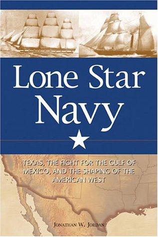 Lone Star Navy by Jonathan W. Jordan