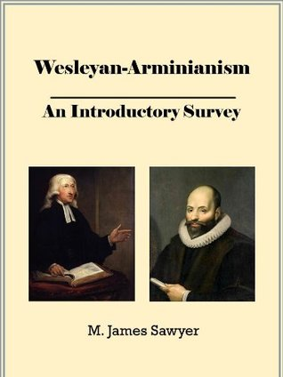 Wesleyan-Arminianism: An Introductory Survey