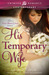 His Temporary Wife (Texas Heart & Soul, #2) by Leslie P. Garcia