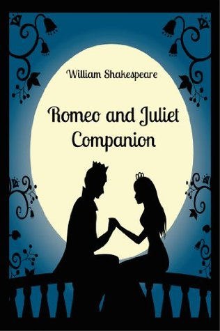 Romeo and Juliet Companion (Includes Study Guide, Complete Unabridged Book, Historical Context, Biography, and Character Index)