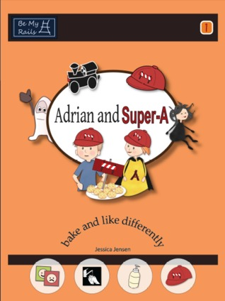 Adrian and Super-A Bake and Like Differently — Life Skills Learning for Kids with Autism and ADHD (Adrian and Super-A, #1)