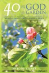 40 Days with God in the Garden: Healing Hearts with Garden Grace
