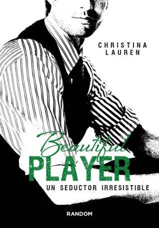 Beautiful Player. Un seductor irresistible.(Beautiful Bastard 3)
