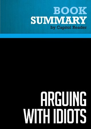 Summary of Arguing with Idiots: How to Stop Small Minds and Big Government - Glenn Beck
