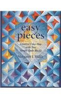 Easy Pieces. Creative Color Play with Two Simple Quilt Blocks by Margaret Miller