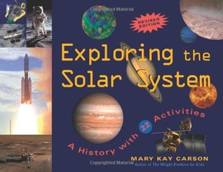 Exploring the solar system: a history with 22 activities (for kids series) by Mary Kay Carson