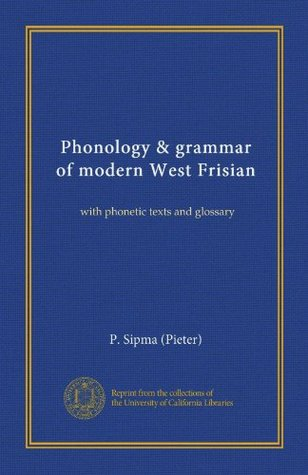 Phonology & grammar of modern West Frisian (Vol-1): with phonetic texts and glossary