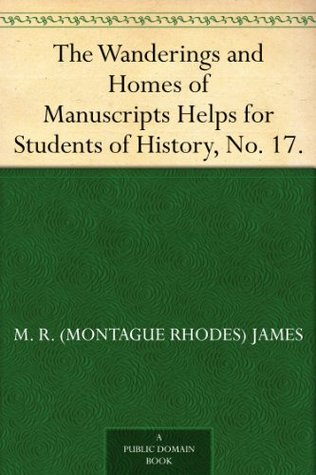 The Wanderings and Homes of Manuscripts Helps for Students of History, No. 17.