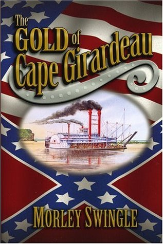 The Gold of Cape Girardeau by Morley Swingle