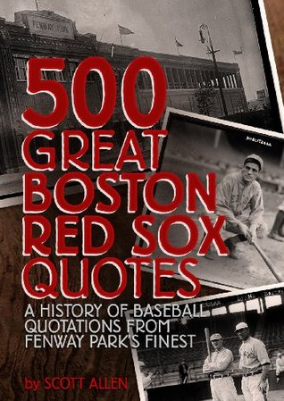 500 Great Boston Red Sox Quotes - A History of Baseball Quotations From Fenway Park's Finest