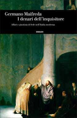 I denari dell'inquisitore: Affari e giustizia di fede nell'Italia moderna por Germano Maifreda