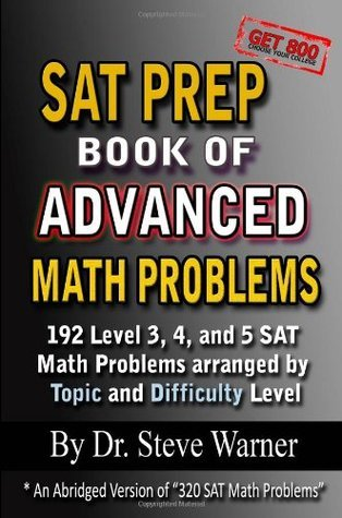 SAT Prep Book of Advanced Math Problems: 192 Level 3, 4 and 5 SAT Math Problems Arranged by Topic and Difficulty Level