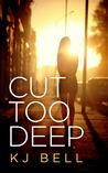 Cut Too Deep by K.J. Bell