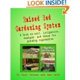 Raised Bed Gardening System: A book on soil, irrigation, designs and ideas for growing vegetables