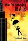 When Your Parachute Is Black: The African American's Guide to 21st Century Employment