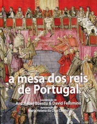A mesa dos reis de Portugal : ofícios, consumos, cerimónias e representações