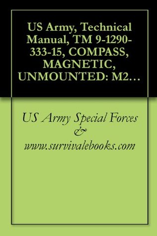 US Army, Technical Manual, TM 9-1290-333-15, COMPASS, MAGNETIC, UNMOUNTED: M2, (1290-930-4260), 1985