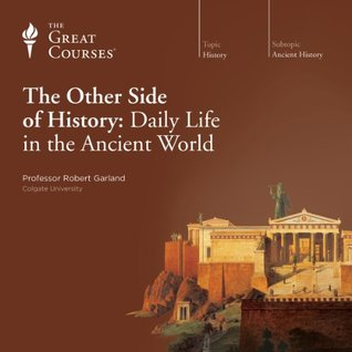the-other-side-of-history-daily-life-in-the-ancient-world