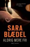 Aldrig mere fri by Sara Blaedel