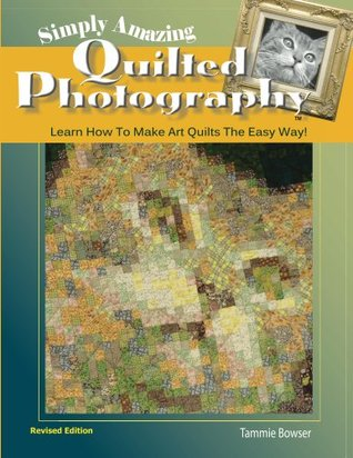 Simply Amazing Quilted Photography: Learn How To Make Art Quilts ... : how to make art quilts - Adamdwight.com