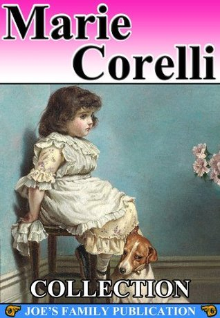 Marie Corelli Collection: 14 Works. (Vendetta, Thelma, Ziska, Ardath, Innocent, The Sorrows of Satan, and more)