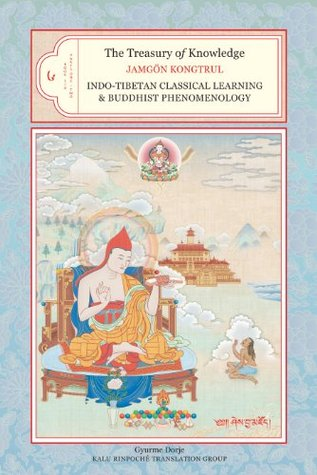 The Treasury of Knowledge: Book Six, Parts One and Two: Indo-Tibetan Classical Learning and Buddhist Phenomenology: 6