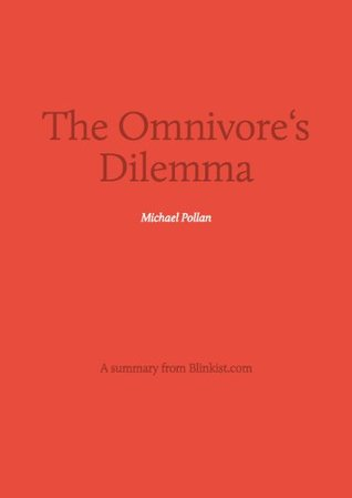 The Omnivore's Dilemma - A Summary of Michael Pollan's Book about The Natural History of Four Meals