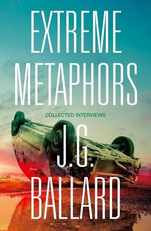 Extreme Metaphors por J.G. Ballard, Simon Sellars, Dan O'Hara