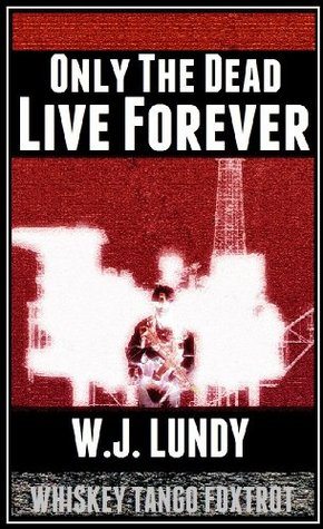 Only The Dead Live Forever (Whiskey Tango Foxtrot, #3)
