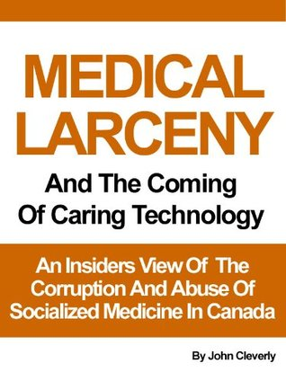Medical Larceny And The Coming of Caring Technology: An Insiders View Of Socialized Medicine In Canada