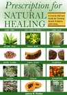 Prescription for Natural Healing: A Concise Self-care Guide for Treating Health Problems with Herbs